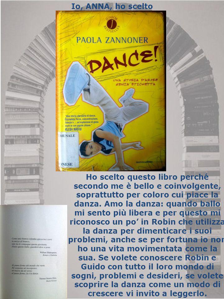 Io, ANNA, ho scelto Ho scelto questo libro perché secondo me è bello e coinvolgente, soprattutto per coloro cui piace la danza. Amo la danza: quando b
