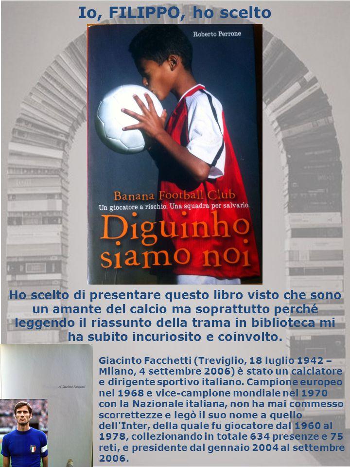 Io, FILIPPO, ho scelto Ho scelto di presentare questo libro visto che sono un amante del calcio ma soprattutto perché leggendo il riassunto della tram