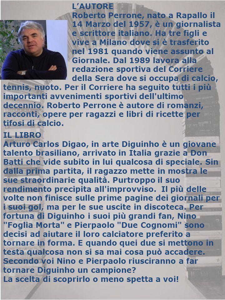 L'AUTORE Roberto Perrone, nato a Rapallo il 14 Marzo del 1957, è un giornalista e scrittore italiano. Ha tre figli e vive a Milano dove si è trasferit