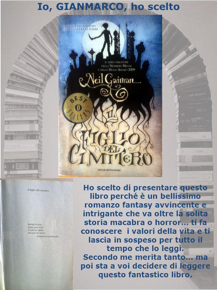 Io, GIANMARCO, ho scelto Ho scelto di presentare questo libro perché è un bellissimo romanzo fantasy avvincente e intrigante che va oltre la solita st
