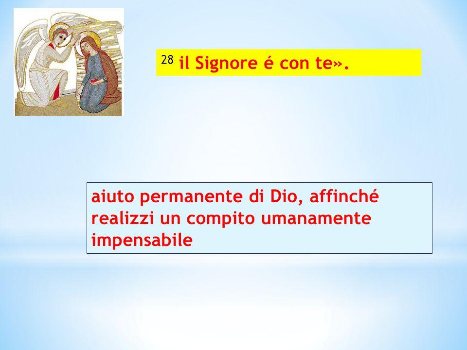 28 il Signore é con te». aiuto permanente di Dio, affinché realizzi un compito umanamente impensabile