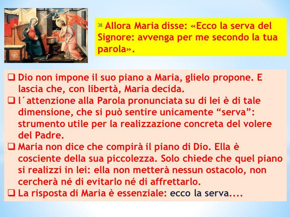  Dio non impone il suo piano a Maria, glielo propone. E lascia che, con libertà, Maria decida.  l´attenzione alla Parola pronunciata su di lei è di