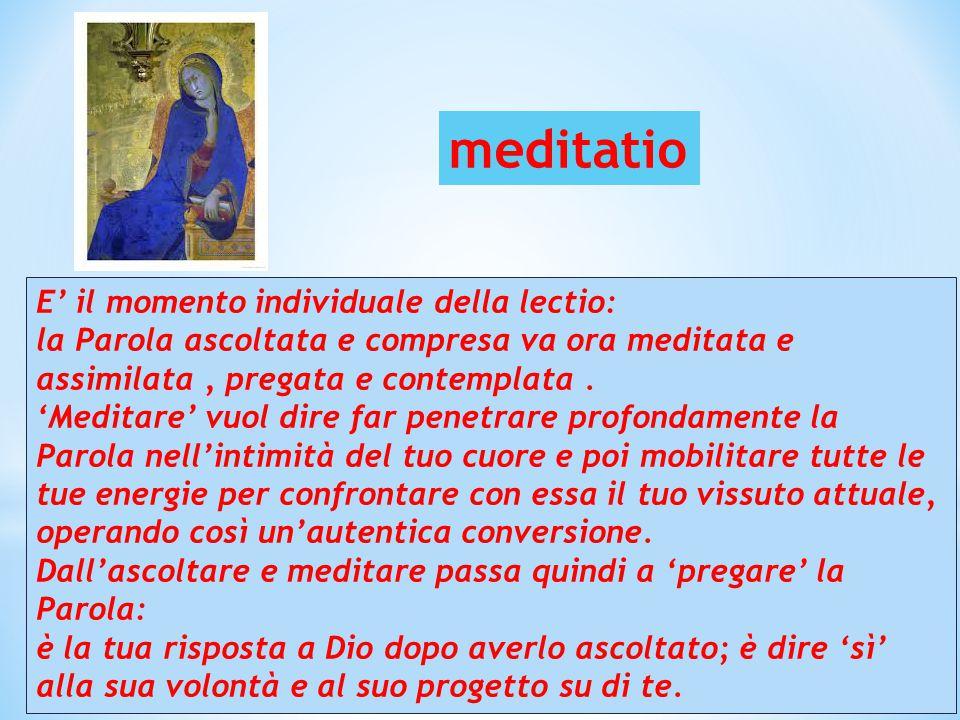E' il momento individuale della lectio: la Parola ascoltata e compresa va ora meditata e assimilata, pregata e contemplata. 'Meditare' vuol dire far p