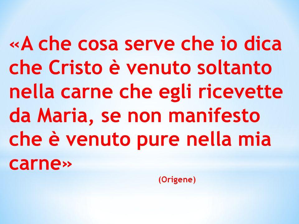 «A che cosa serve che io dica che Cristo è venuto soltanto nella carne che egli ricevette da Maria, se non manifesto che è venuto pure nella mia carne