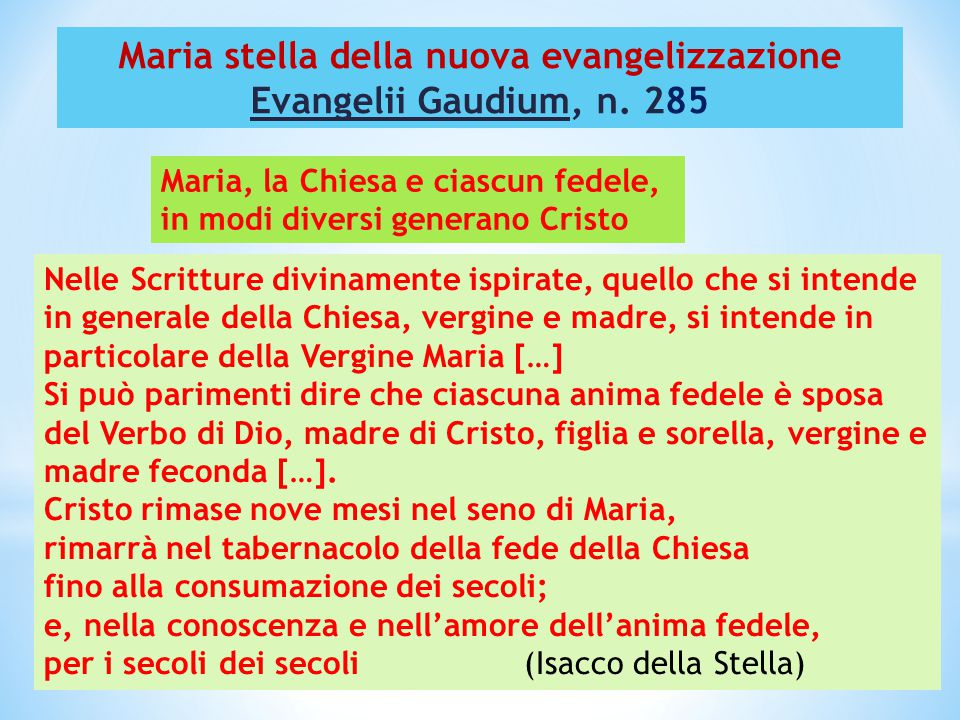 Maria stella della nuova evangelizzazione Evangelii Gaudium, n. 285 Nelle Scritture divinamente ispirate, quello che si intende in generale della Chie