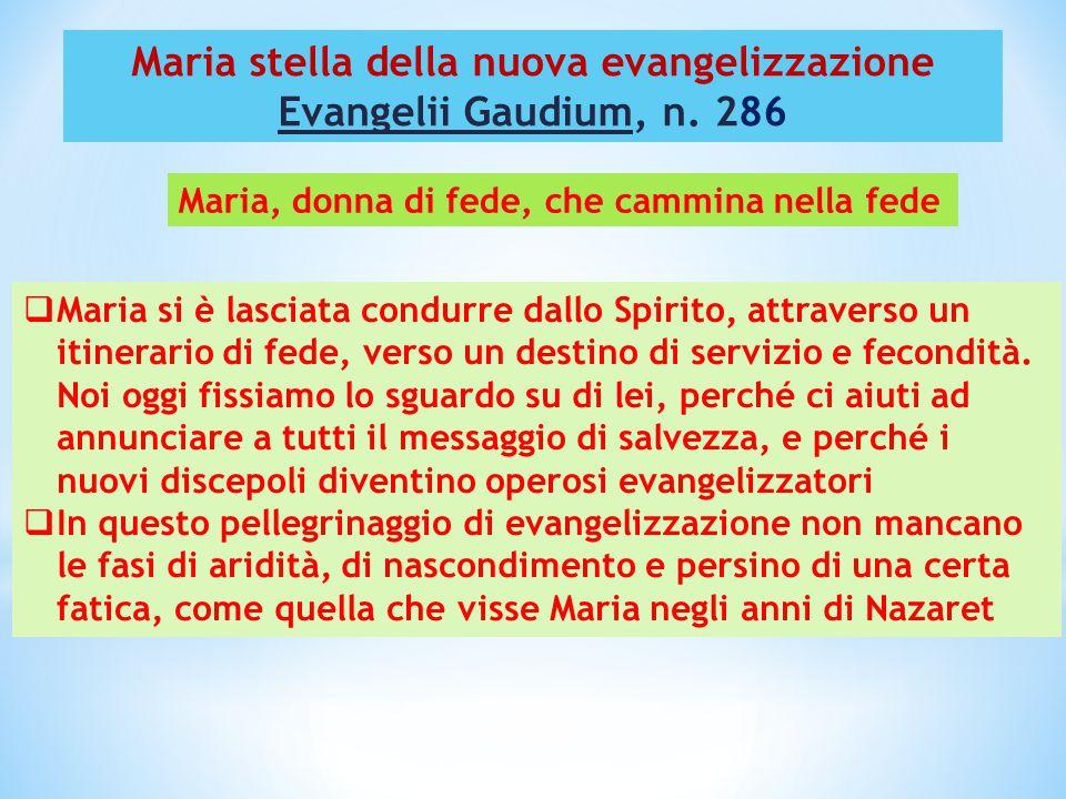 Maria stella della nuova evangelizzazione Evangelii Gaudium, n. 286  Maria si è lasciata condurre dallo Spirito, attraverso un itinerario di fede, ve