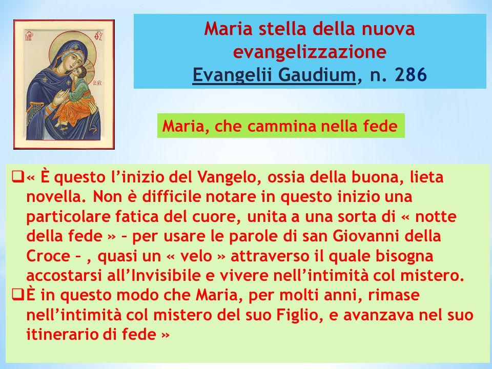 Maria stella della nuova evangelizzazione Evangelii Gaudium, n. 286  « È questo l'inizio del Vangelo, ossia della buona, lieta novella. Non è diffici