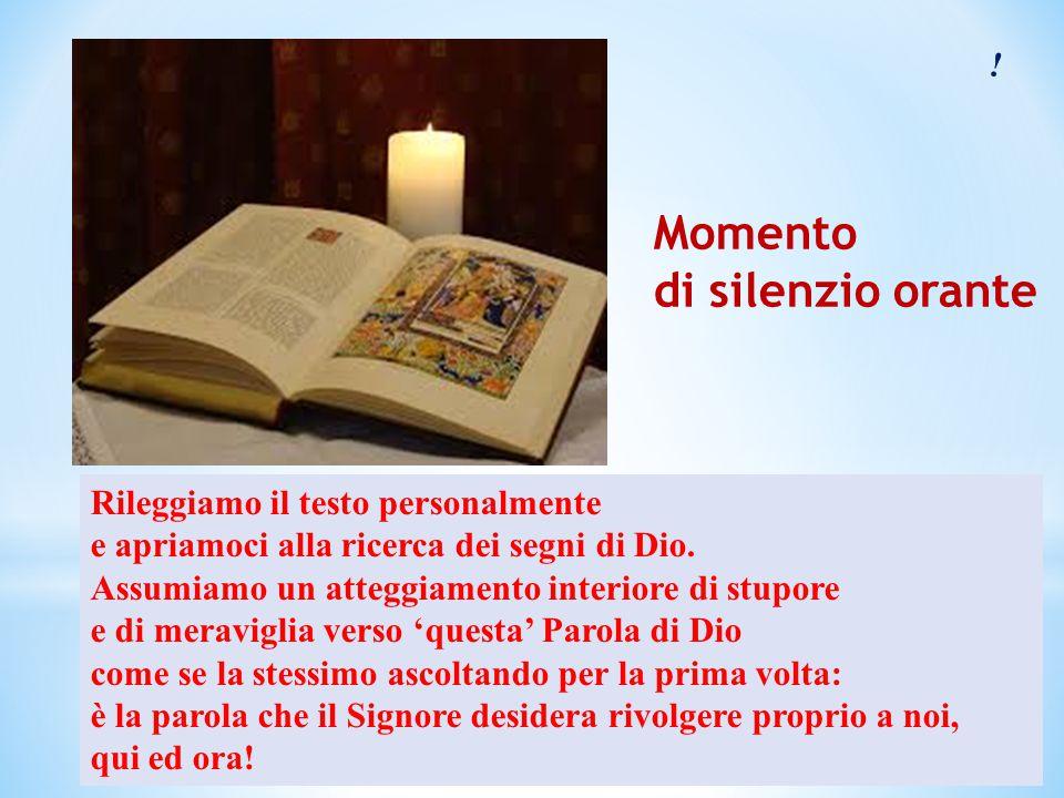 ! Momento di silenzio orante Rileggiamo il testo personalmente e apriamoci alla ricerca dei segni di Dio. Assumiamo un atteggiamento interiore di stup