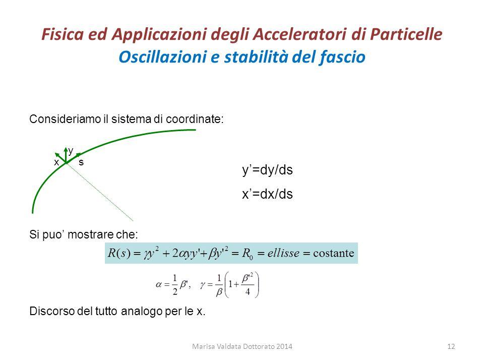 Fisica ed Applicazioni degli Acceleratori di Particelle Oscillazioni e stabilità del fascio Consideriamo il sistema di coordinate: Si puo' mostrare ch