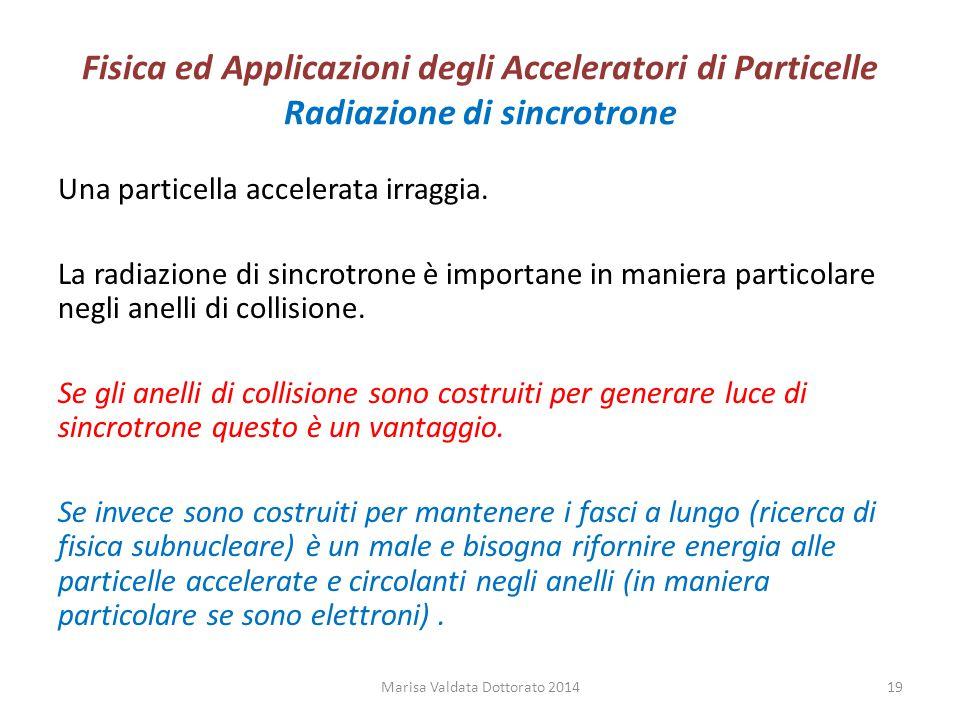 Fisica ed Applicazioni degli Acceleratori di Particelle Radiazione di sincrotrone Una particella accelerata irraggia. La radiazione di sincrotrone è i