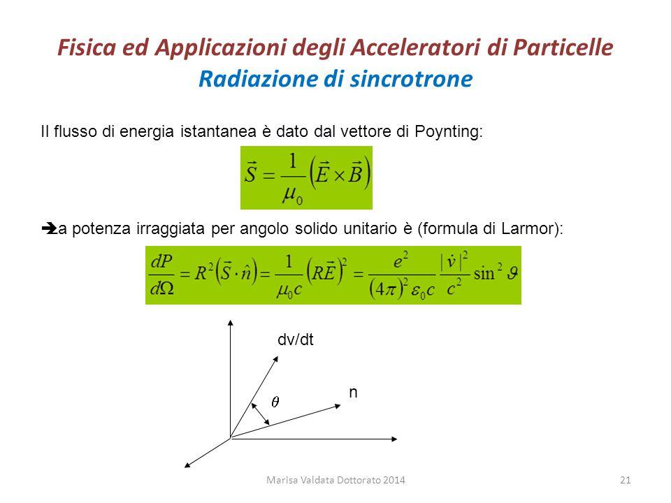Fisica ed Applicazioni degli Acceleratori di Particelle Radiazione di sincrotrone Il flusso di energia istantanea è dato dal vettore di Poynting:  La