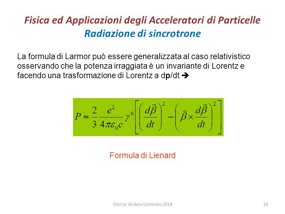 Fisica ed Applicazioni degli Acceleratori di Particelle Radiazione di sincrotrone La formula di Larmor può essere generalizzata al caso relativistico