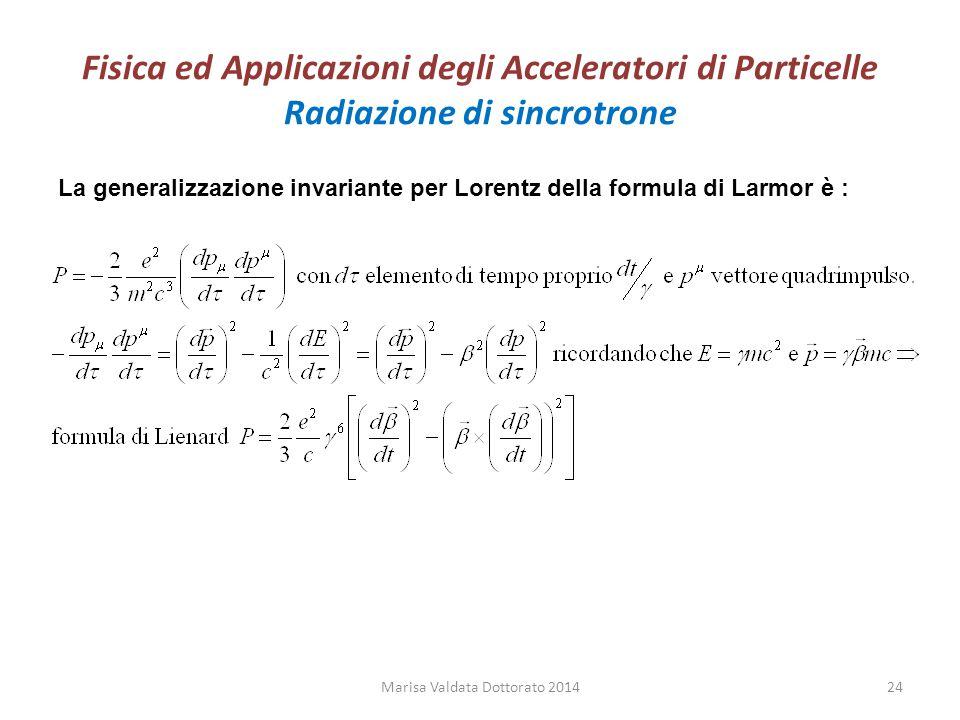 Fisica ed Applicazioni degli Acceleratori di Particelle Radiazione di sincrotrone La generalizzazione invariante per Lorentz della formula di Larmor è