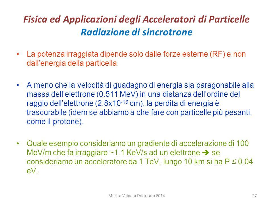 Fisica ed Applicazioni degli Acceleratori di Particelle Radiazione di sincrotrone La potenza irraggiata dipende solo dalle forze esterne (RF) e non da