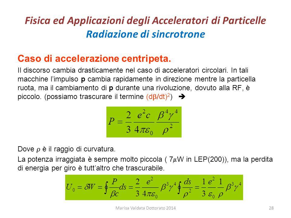 Fisica ed Applicazioni degli Acceleratori di Particelle Radiazione di sincrotrone Caso di accelerazione centripeta. Il discorso cambia drasticamente n