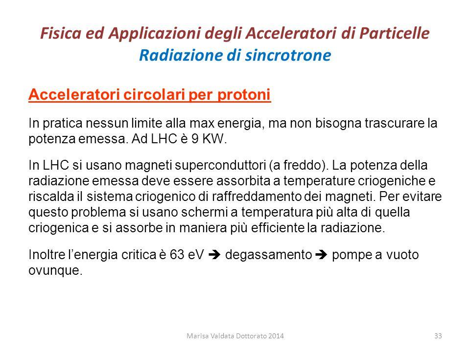 Fisica ed Applicazioni degli Acceleratori di Particelle Radiazione di sincrotrone Acceleratori circolari per protoni In pratica nessun limite alla max