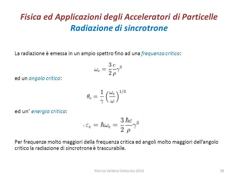 Fisica ed Applicazioni degli Acceleratori di Particelle Radiazione di sincrotrone La radiazione è emessa in un ampio spettro fino ad una frequenza cri