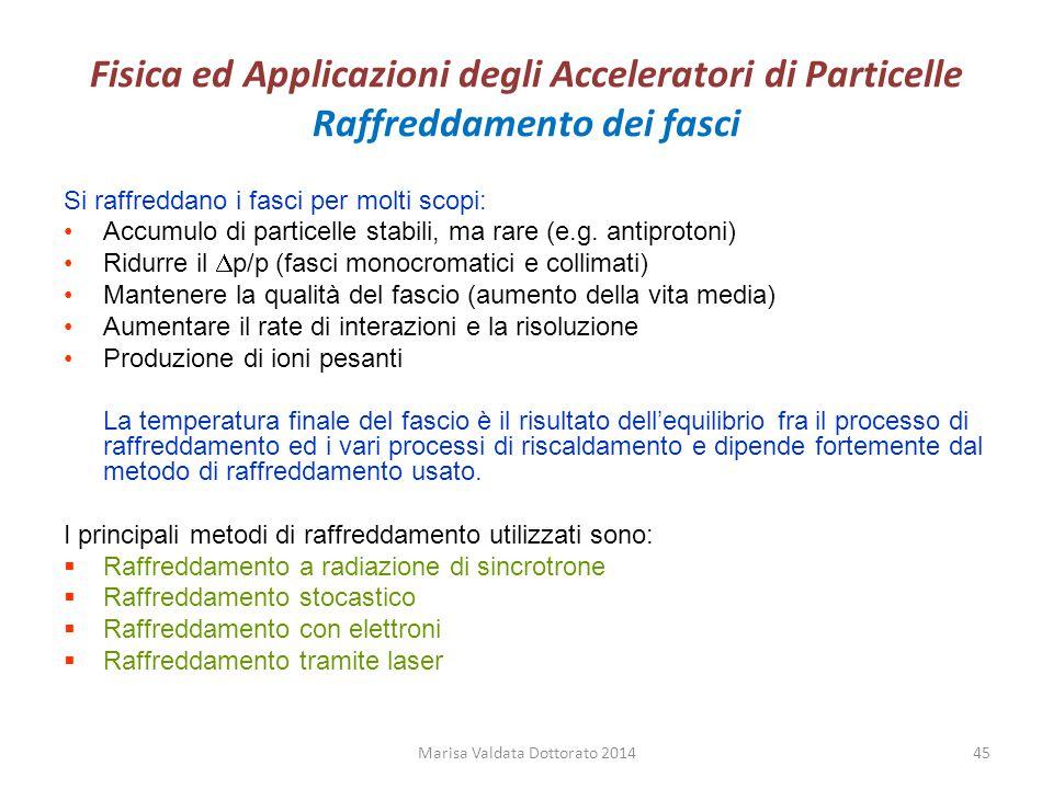 Fisica ed Applicazioni degli Acceleratori di Particelle Raffreddamento dei fasci Si raffreddano i fasci per molti scopi: Accumulo di particelle stabil