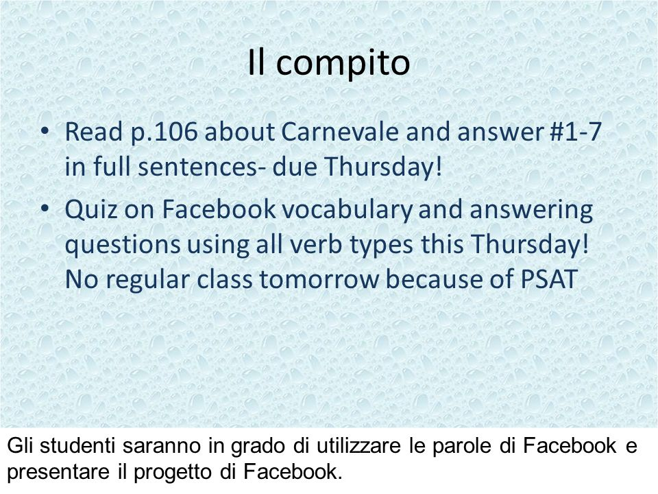 Il compito Read p.106 about Carnevale and answer #1-7 in full sentences- due Thursday.