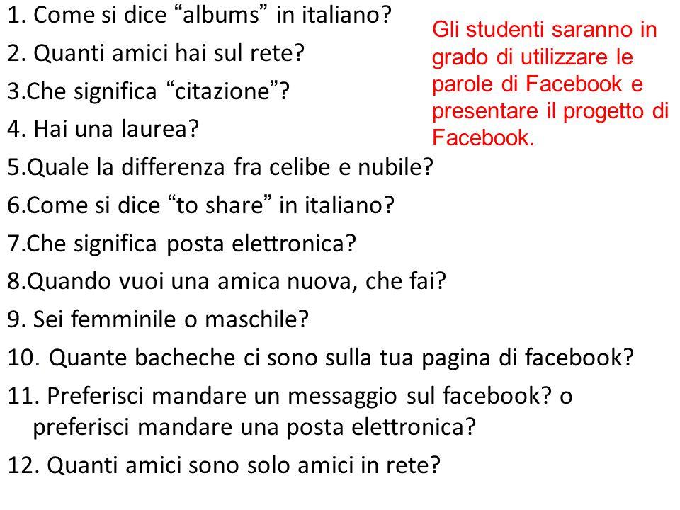 1. Come si dice albums in italiano. 2. Quanti amici hai sul rete.