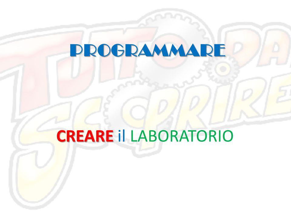 PROGRAMMARE CREARE CREARE il LABORATORIO