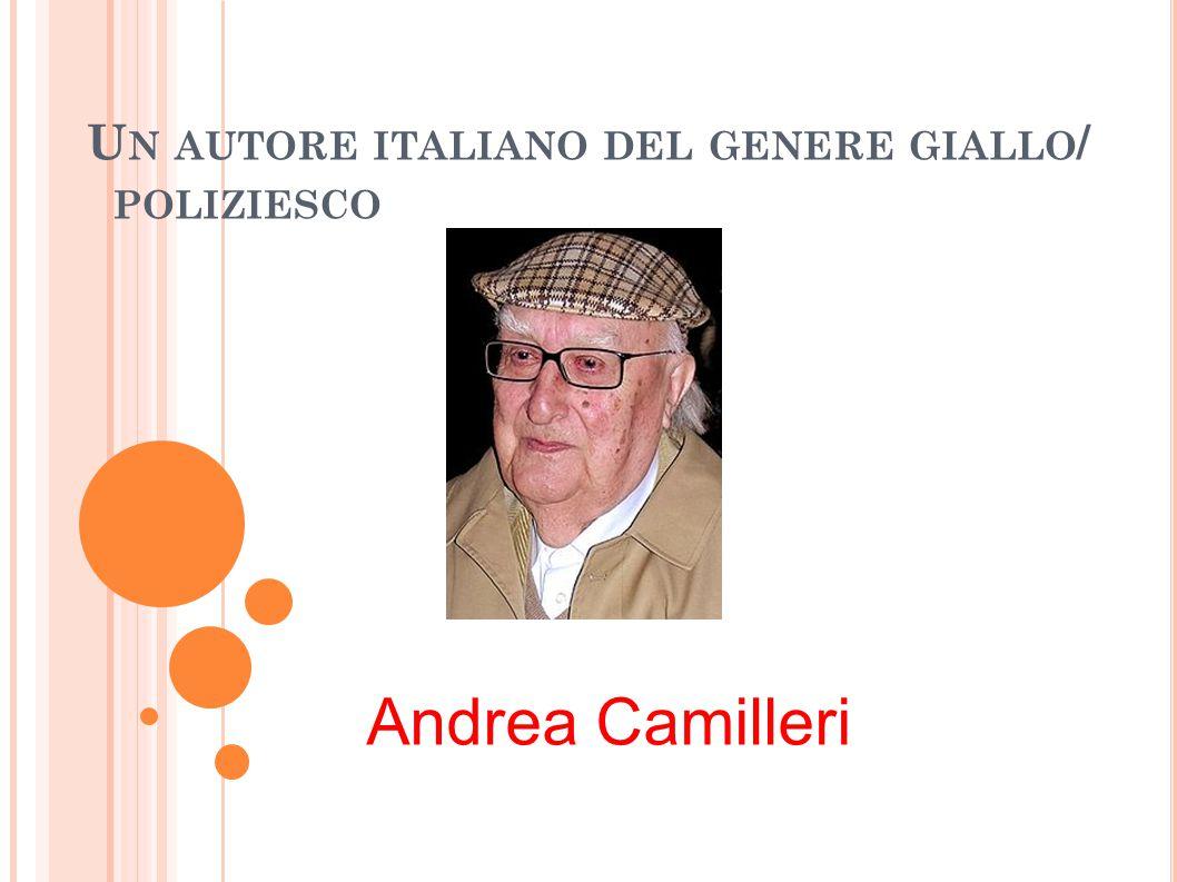 U N AUTORE ITALIANO DEL GENERE GIALLO / POLIZIESCO Andrea Camilleri