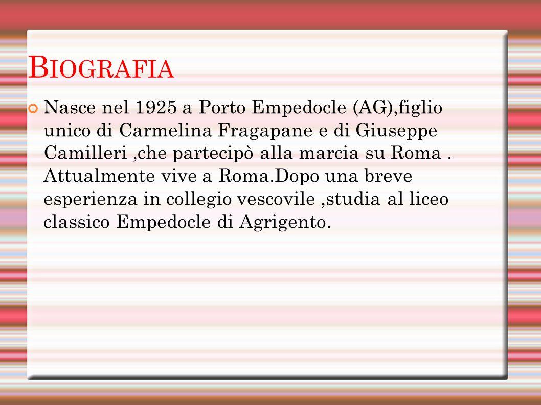 B IOGRAFIA Nasce nel 1925 a Porto Empedocle (AG),figlio unico di Carmelina Fragapane e di Giuseppe Camilleri,che partecipò alla marcia su Roma.