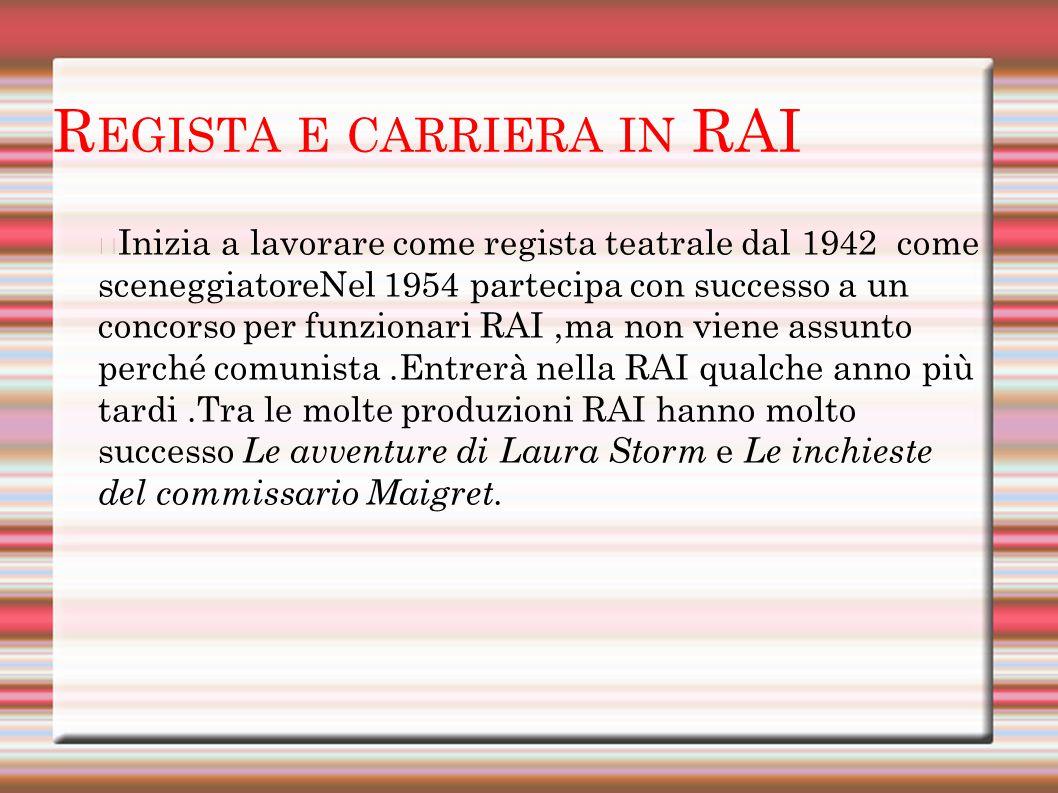 R EGISTA E CARRIERA IN RAI Inizia a lavorare come regista teatrale dal 1942 come sceneggiatoreNel 1954 partecipa con successo a un concorso per funzio