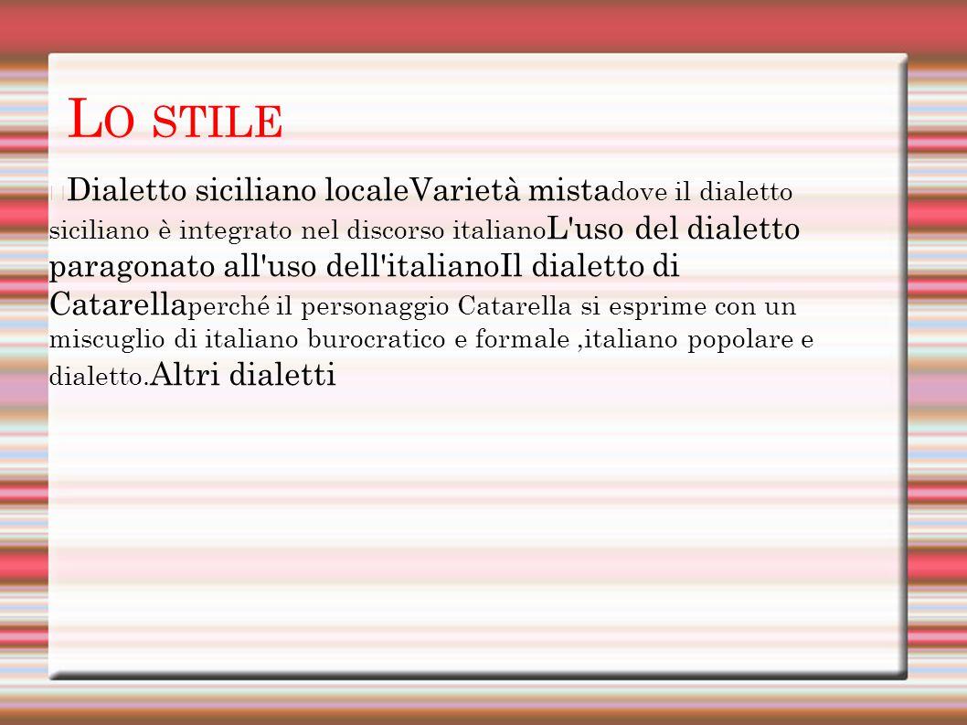 L O STILE Dialetto siciliano localeVarietà mista dove il dialetto siciliano è integrato nel discorso italiano L'uso del dialetto paragonato all'uso de