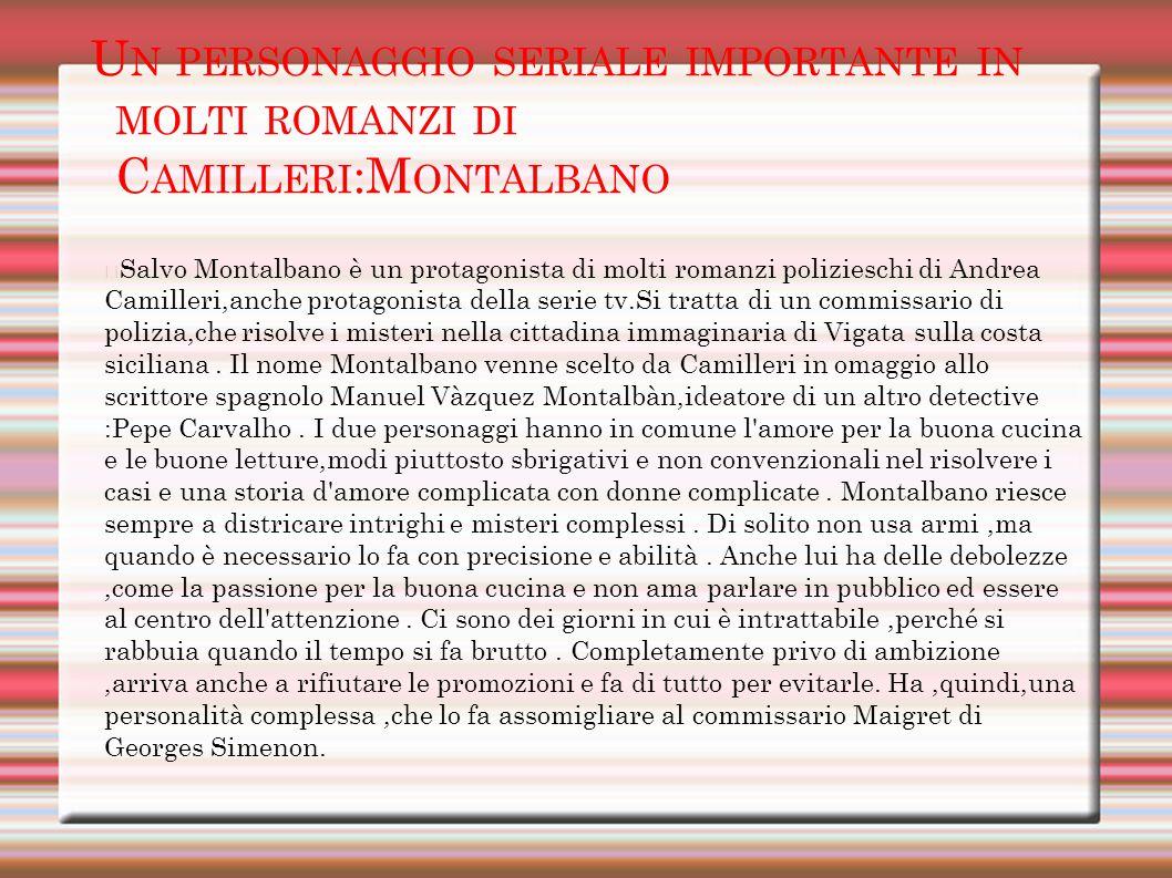 U N PERSONAGGIO SERIALE IMPORTANTE IN MOLTI ROMANZI DI C AMILLERI :M ONTALBANO Salvo Montalbano è un protagonista di molti romanzi polizieschi di Andr