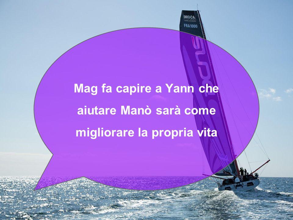 Mag fa capire a Yann che aiutare Manò sarà come migliorare la propria vita