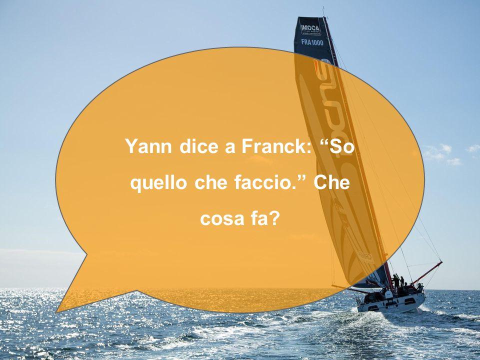 Yann dice a Franck: So quello che faccio. Che cosa fa