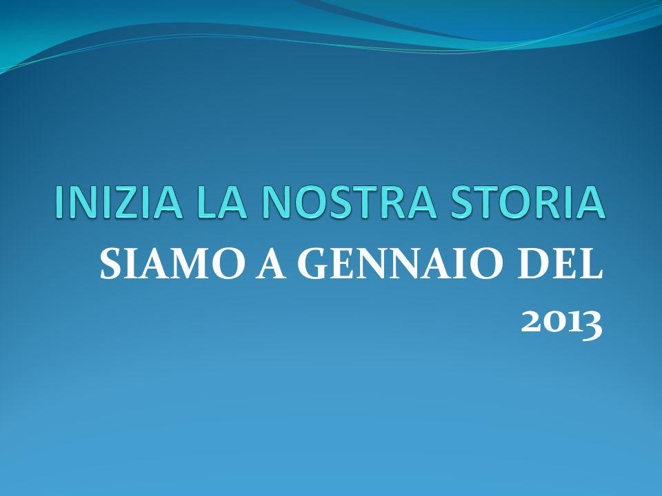 SIAMO A GENNAIO DEL 2013