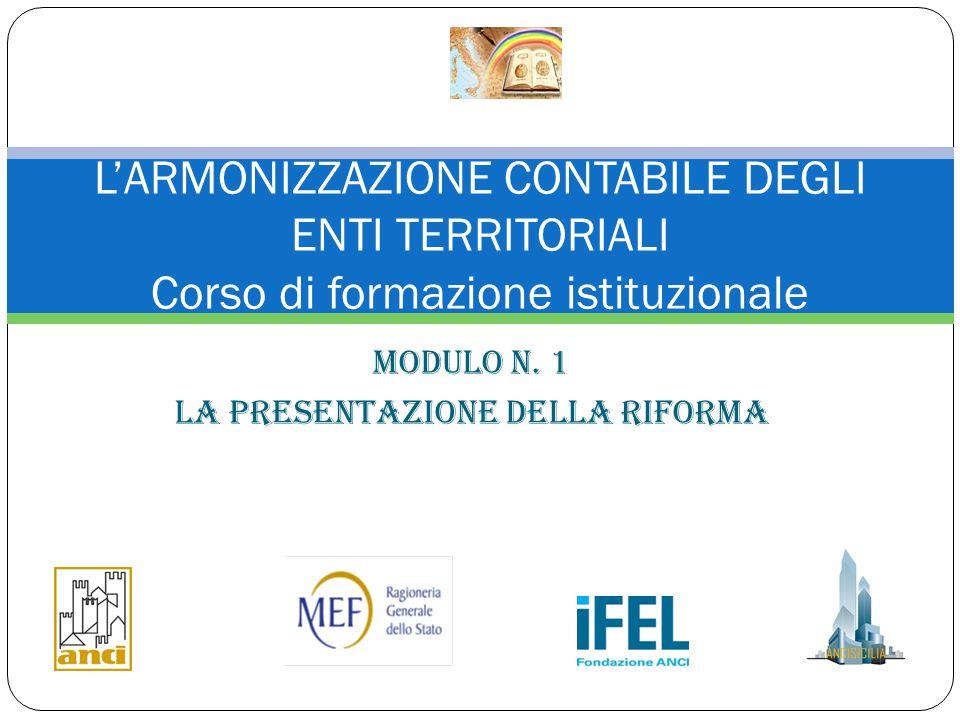 Modulo n. 1 La presentazione della riforma L'ARMONIZZAZIONE CONTABILE DEGLI ENTI TERRITORIALI Corso di formazione istituzionale