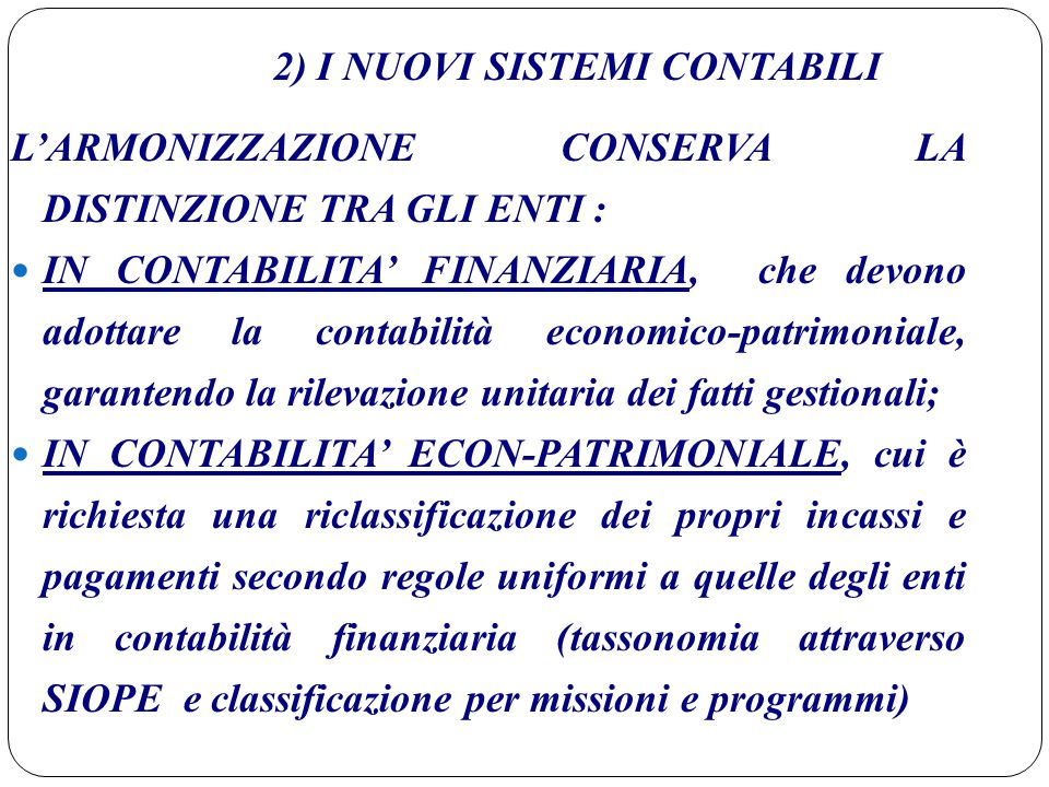 2) I NUOVI SISTEMI CONTABILI L'ARMONIZZAZIONE CONSERVA LA DISTINZIONE TRA GLI ENTI : IN CONTABILITA' FINANZIARIA, che devono adottare la contabilità e