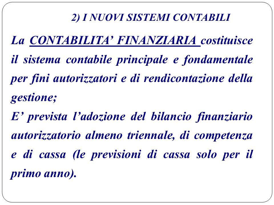 2) I NUOVI SISTEMI CONTABILI La CONTABILITA' FINANZIARIA costituisce il sistema contabile principale e fondamentale per fini autorizzatori e di rendic