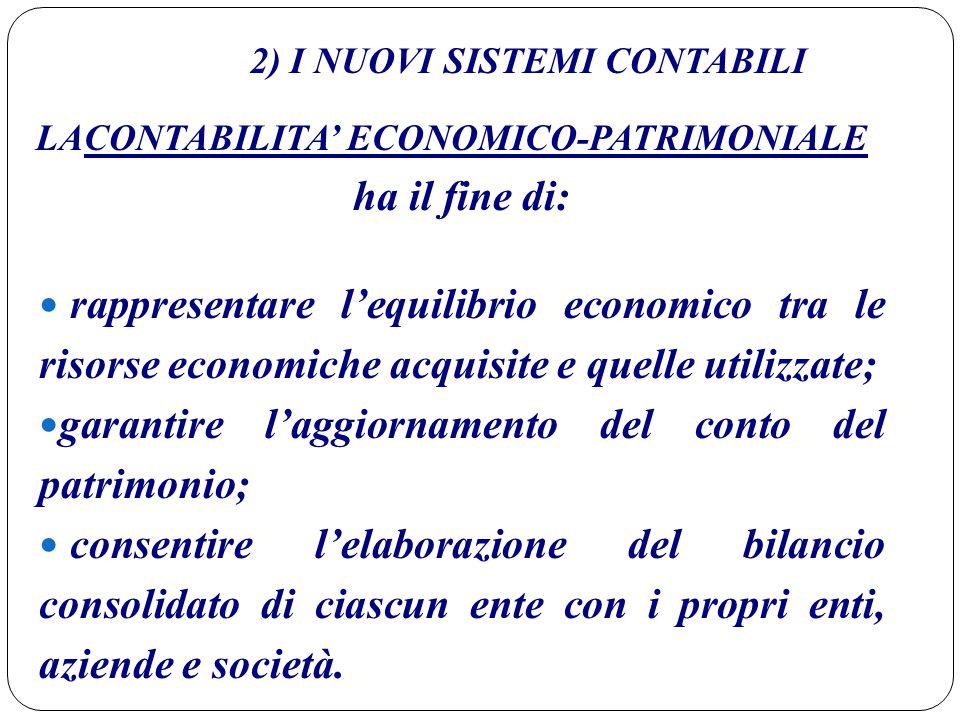 2) I NUOVI SISTEMI CONTABILI LACONTABILITA' ECONOMICO-PATRIMONIALE ha il fine di: rappresentare l'equilibrio economico tra le risorse economiche acqui