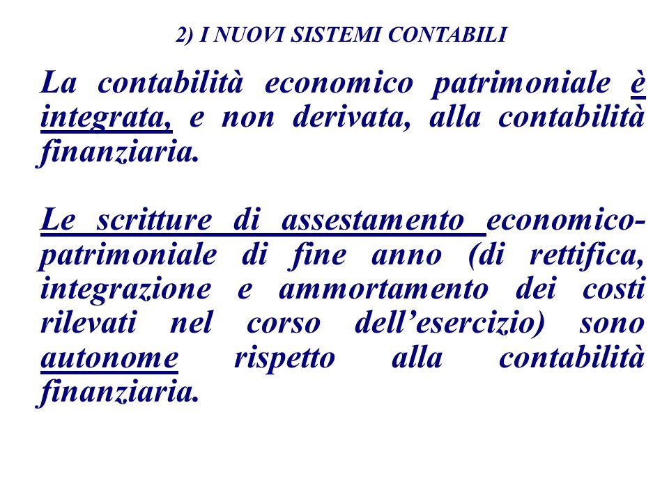 La contabilità economico patrimoniale è integrata, e non derivata, alla contabilità finanziaria. Le scritture di assestamento economico- patrimoniale