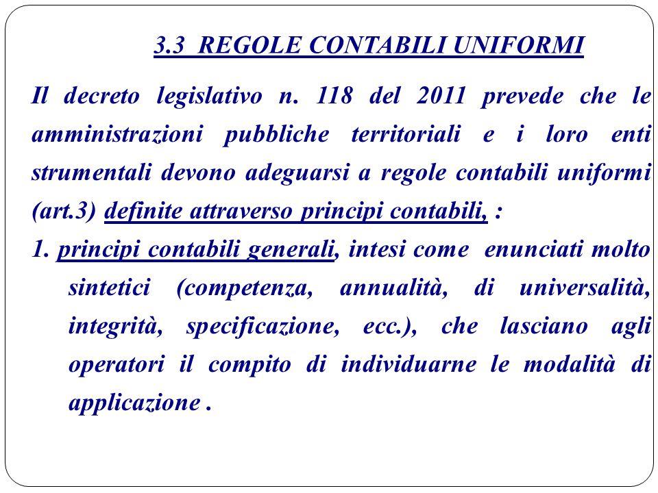 3.3 REGOLE CONTABILI UNIFORMI Il decreto legislativo n. 118 del 2011 prevede che le amministrazioni pubbliche territoriali e i loro enti strumentali d