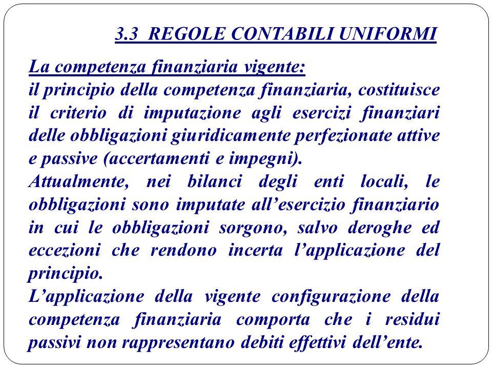 3.3 REGOLE CONTABILI UNIFORMI La competenza finanziaria vigente: il principio della competenza finanziaria, costituisce il criterio di imputazione agl