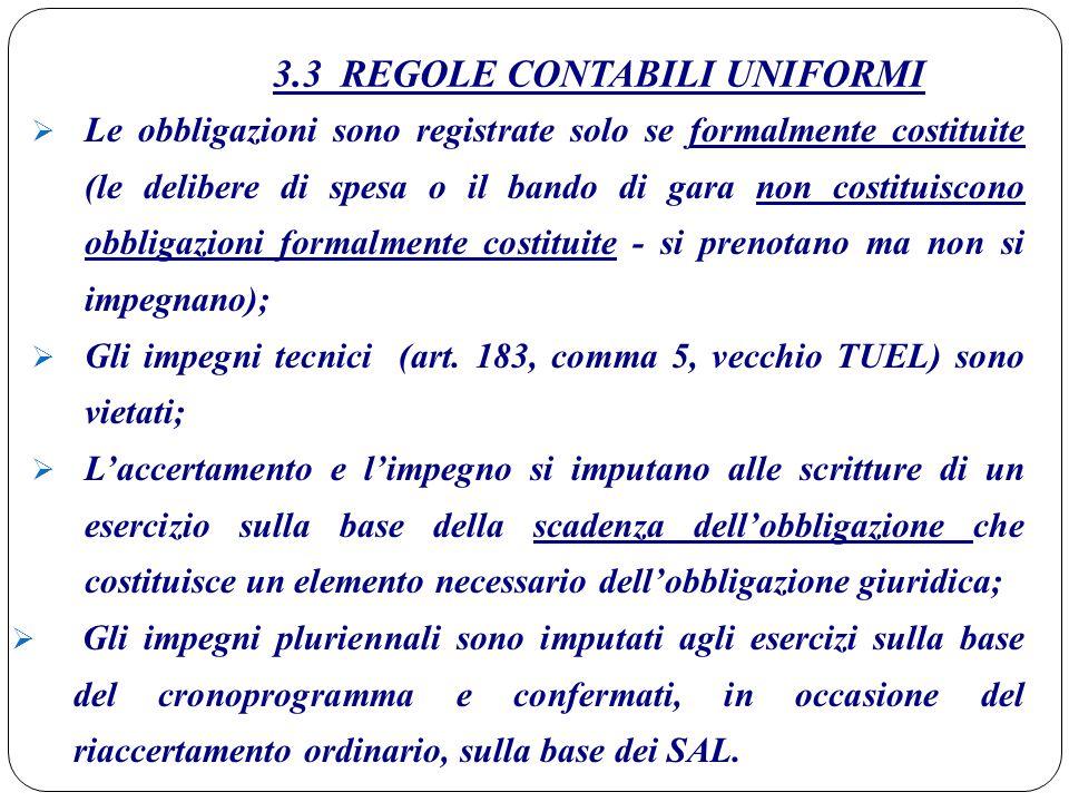 3.3 REGOLE CONTABILI UNIFORMI  Le obbligazioni sono registrate solo se formalmente costituite (le delibere di spesa o il bando di gara non costituisc