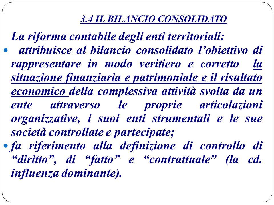 3.4 IL BILANCIO CONSOLIDATO La riforma contabile degli enti territoriali: attribuisce al bilancio consolidato l'obiettivo di rappresentare in modo ver
