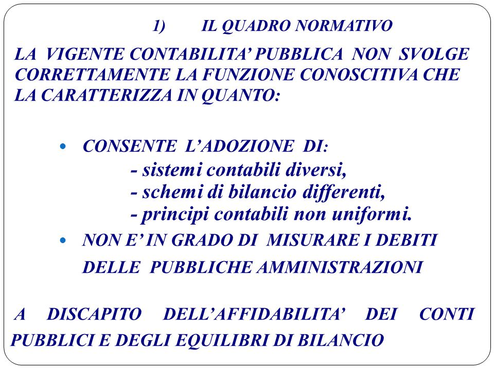LA VIGENTE CONTABILITA' PUBBLICA NON SVOLGE CORRETTAMENTE LA FUNZIONE CONOSCITIVA CHE LA CARATTERIZZA IN QUANTO: CONSENTE L'ADOZIONE DI : - sistemi co
