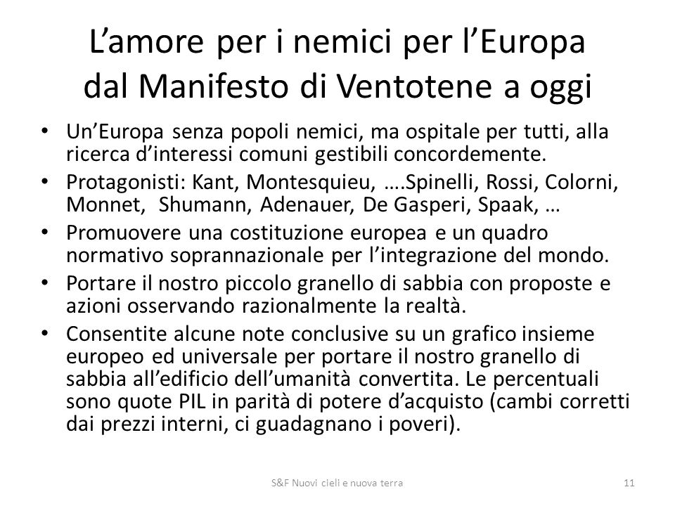 L'amore per i nemici per l'Europa dal Manifesto di Ventotene a oggi Un'Europa senza popoli nemici, ma ospitale per tutti, alla ricerca d'interessi comuni gestibili concordemente.