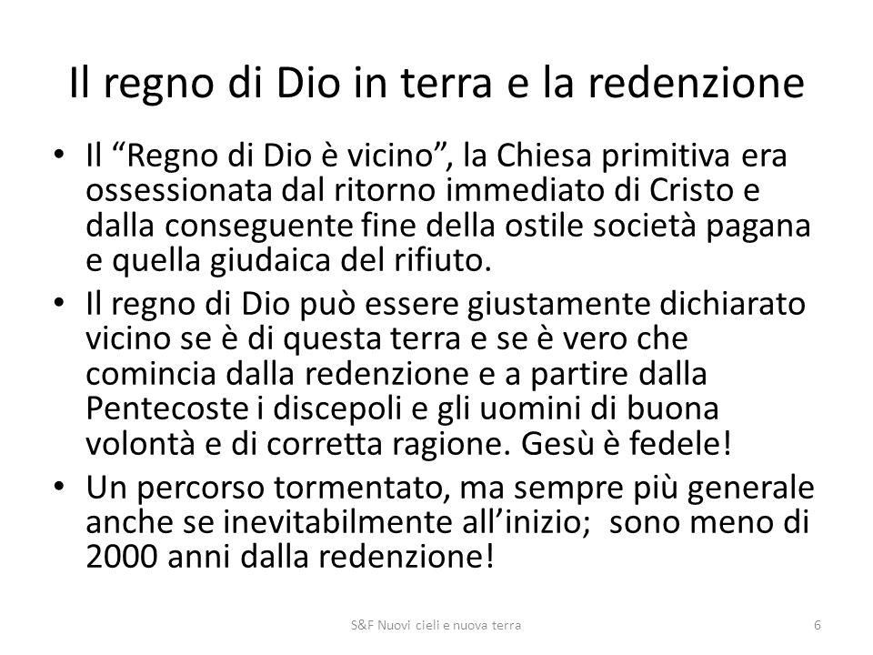 Il regno di Dio in terra e la redenzione Il Regno di Dio è vicino , la Chiesa primitiva era ossessionata dal ritorno immediato di Cristo e dalla conseguente fine della ostile società pagana e quella giudaica del rifiuto.