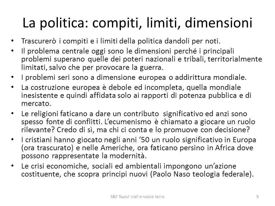 La politica: compiti, limiti, dimensioni Trascurerò i compiti e i limiti della politica dandoli per noti.