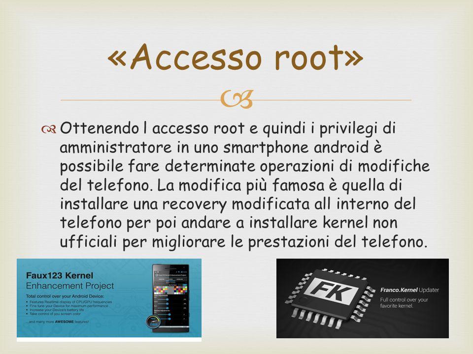   Ottenendo l accesso root e quindi i privilegi di amministratore in uno smartphone android è possibile fare determinate operazioni di modifiche del telefono.