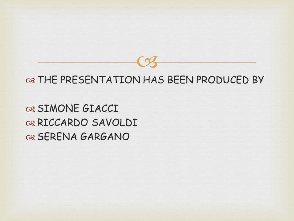   THE PRESENTATION HAS BEEN PRODUCED BY  SIMONE GIACCI  RICCARDO SAVOLDI  SERENA GARGANO
