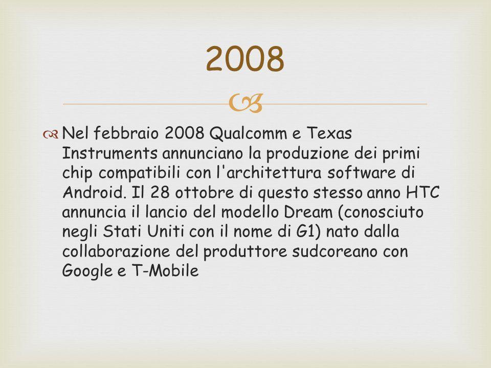   Nel febbraio 2008 Qualcomm e Texas Instruments annunciano la produzione dei primi chip compatibili con l architettura software di Android.