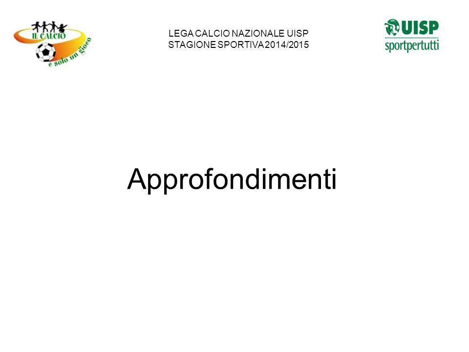 Approfondimenti LEGA CALCIO NAZIONALE UISP STAGIONE SPORTIVA 2014/2015